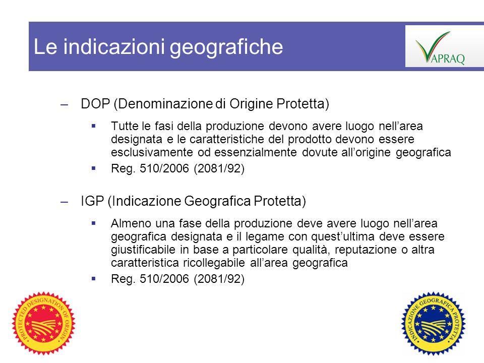 –DOP (Denominazione di Origine Protetta) Tutte le fasi della produzione devono avere luogo nellarea designata e le caratteristiche del prodotto devono