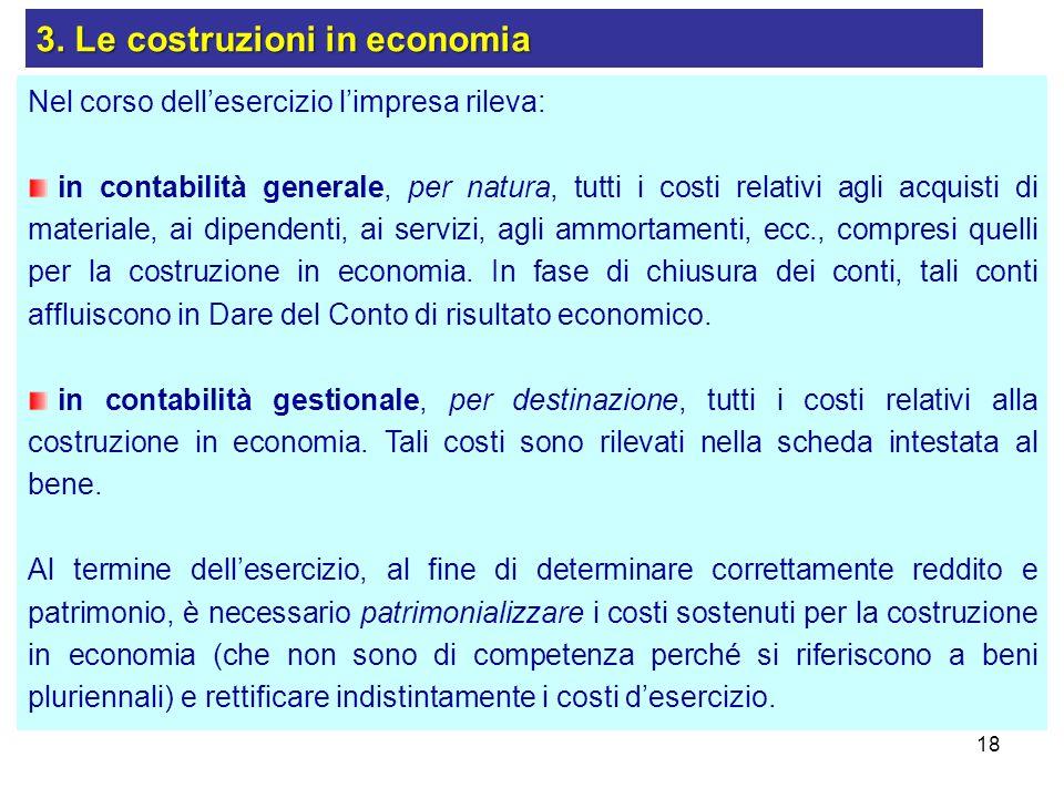18 Nel corso dellesercizio limpresa rileva: in contabilità generale, per natura, tutti i costi relativi agli acquisti di materiale, ai dipendenti, ai