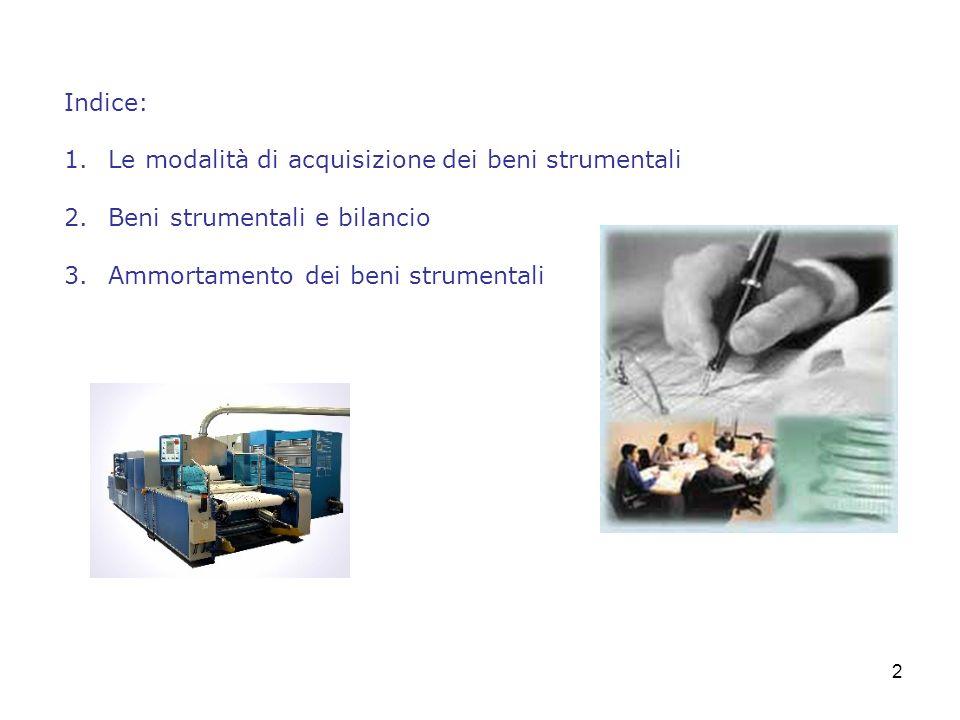 2 Indice: 1. Le modalità di acquisizione dei beni strumentali 2. Beni strumentali e bilancio 3. Ammortamento dei beni strumentali