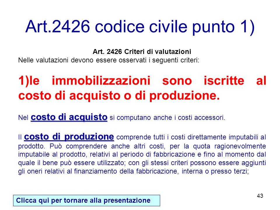 Art.2426 codice civile punto 1) 43 Art. 2426 Criteri di valutazioni Nelle valutazioni devono essere osservati i seguenti criteri: 1)le immobilizzazion