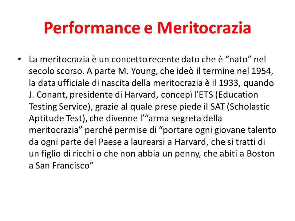 Performance e Meritocrazia La meritocrazia è un concetto recente dato che è nato nel secolo scorso. A parte M. Young, che ideò il termine nel 1954, la