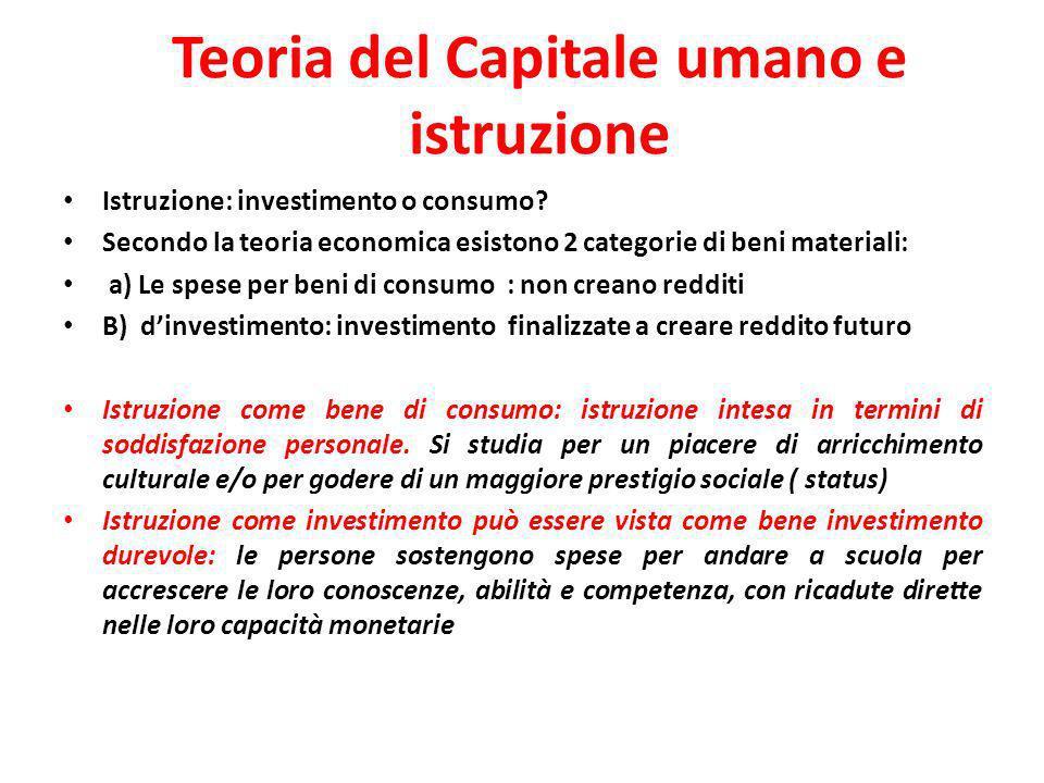 Teoria del Capitale umano e istruzione Istruzione: investimento o consumo? Secondo la teoria economica esistono 2 categorie di beni materiali: a) Le s