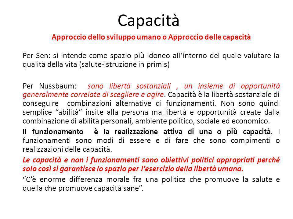 Capacità Approccio dello sviluppo umano o Approccio delle capacità Per Sen: si intende come spazio più idoneo allinterno del quale valutare la qualità