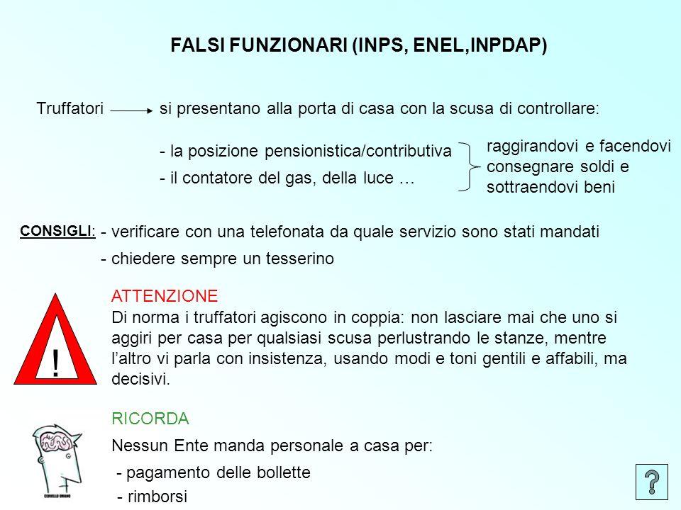 si presentano alla porta di casa con la scusa di controllare: FALSI FUNZIONARI (INPS, ENEL,INPDAP) Truffatori - la posizione pensionistica/contributiv
