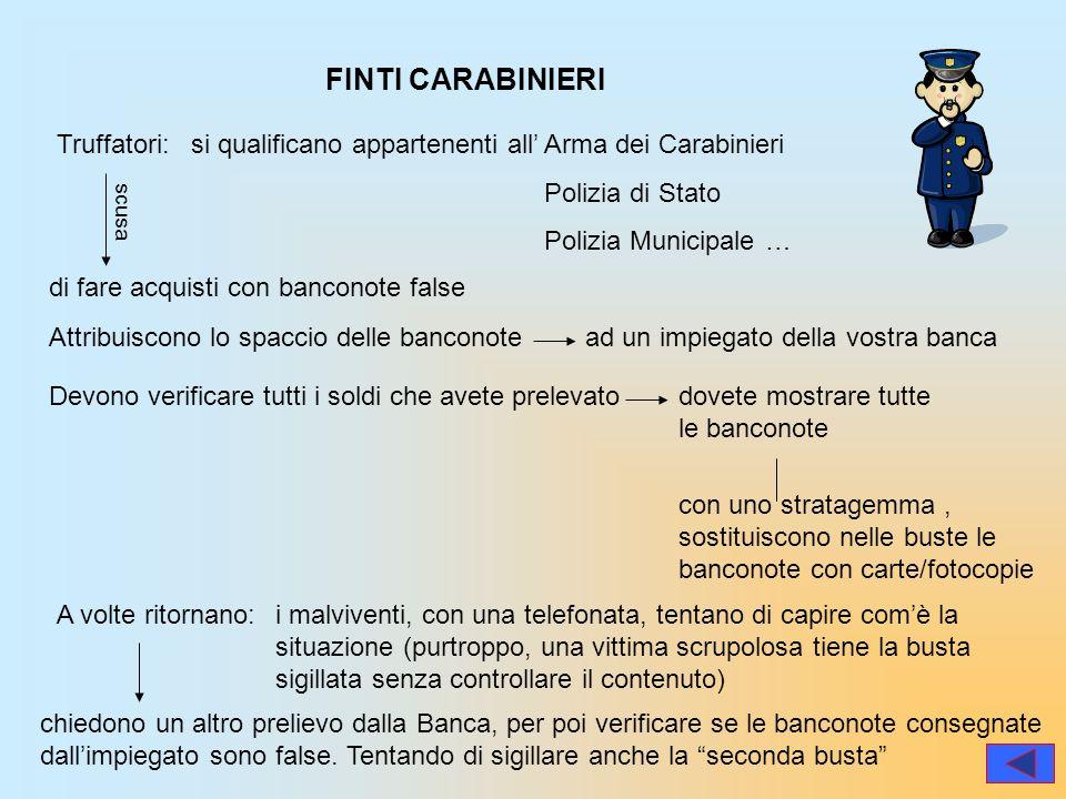 si qualificano appartenenti all FINTI CARABINIERI Truffatori:Arma dei Carabinieri Polizia di Stato Polizia Municipale … di fare acquisti con banconote