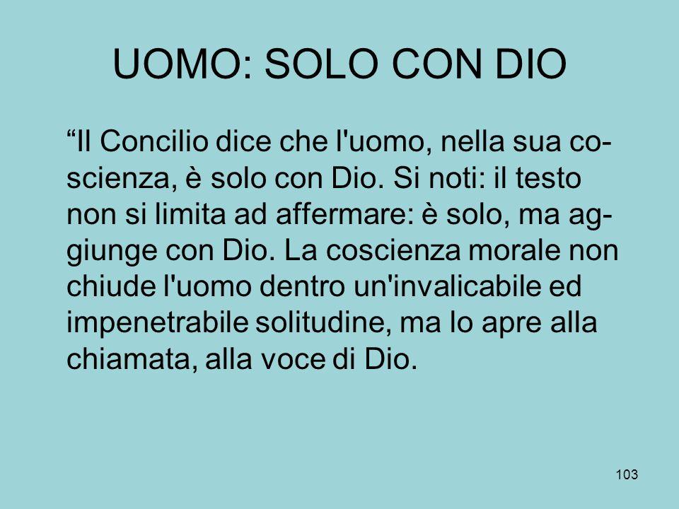 UOMO: SOLO CON DIO Il Concilio dice che l uomo, nella sua co- scienza, è solo con Dio.