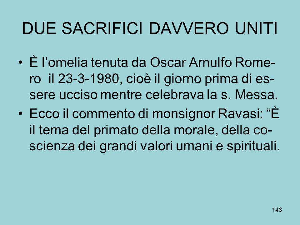 DUE SACRIFICI DAVVERO UNITI È lomelia tenuta da Oscar Arnulfo Rome- ro il 23-3-1980, cioè il giorno prima di es- sere ucciso mentre celebrava la s.