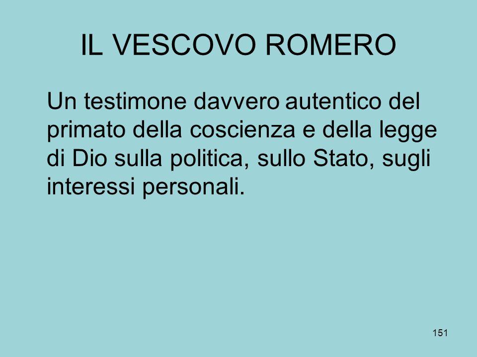 IL VESCOVO ROMERO Un testimone davvero autentico del primato della coscienza e della legge di Dio sulla politica, sullo Stato, sugli interessi personali.