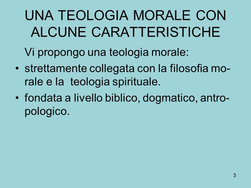 UNA TEOLOGIA MORALE CON ALCUNE CARATTERISTICHE Vi propongo una teologia morale: strettamente collegata con la filosofia mo- rale e la teologia spirituale.