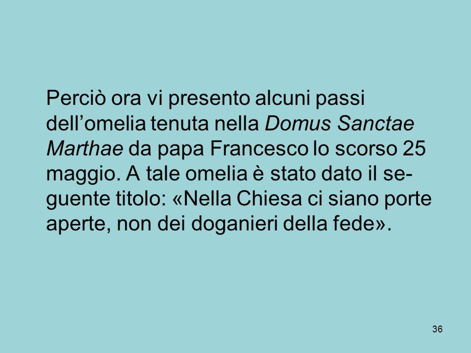 Perciò ora vi presento alcuni passi dellomelia tenuta nella Domus Sanctae Marthae da papa Francesco lo scorso 25 maggio.