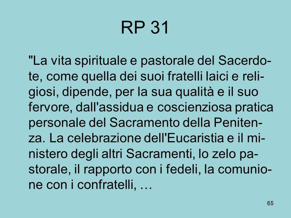 65 RP 31 La vita spirituale e pastorale del Sacerdo- te, come quella dei suoi fratelli laici e reli- giosi, dipende, per la sua qualità e il suo fervore, dall assidua e coscienziosa pratica personale del Sacramento della Peniten- za.