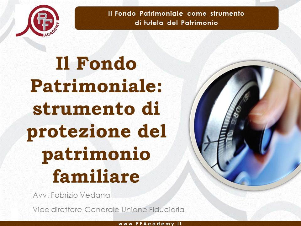 Il Fondo Patrimoniale: strumento di protezione del patrimonio familiare Avv. Fabrizio Vedana Vice direttore Generale Unione Fiduciaria