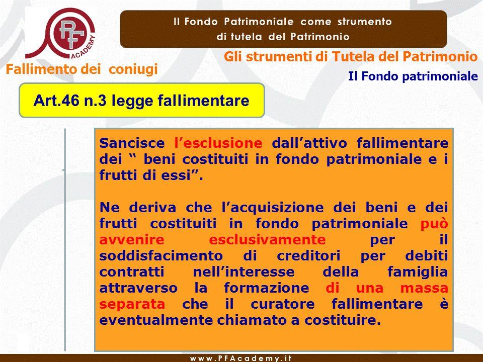 Gli strumenti di Tutela del Patrimonio Il Fondo patrimoniale Fallimento dei coniugi Art.46 n.3 legge fallimentare Sancisce lesclusione dallattivo fall