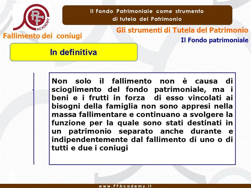 Gli strumenti di Tutela del Patrimonio Il Fondo patrimoniale Fallimento dei coniugi In definitiva Non solo il fallimento non è causa di scioglimento d