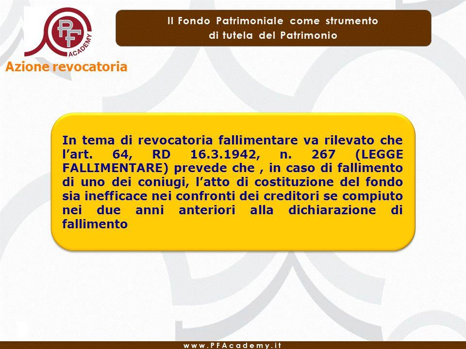 In tema di revocatoria fallimentare va rilevato che lart. 64, RD 16.3.1942, n. 267 (LEGGE FALLIMENTARE) prevede che, in caso di fallimento di uno dei