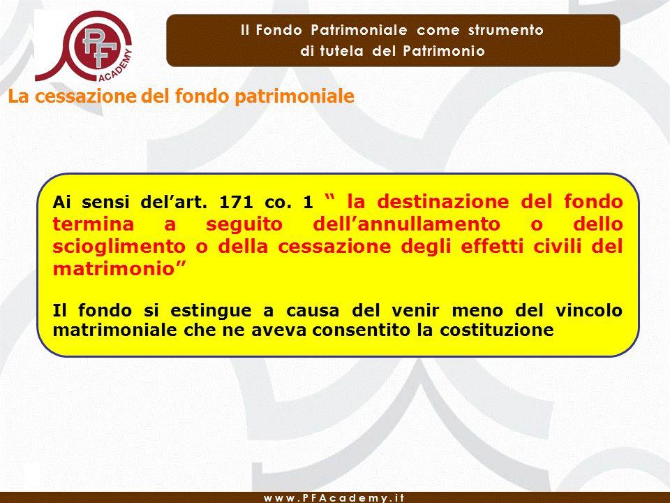 Ai sensi delart. 171 co. 1 la destinazione del fondo termina a seguito dellannullamento o dello scioglimento o della cessazione degli effetti civili d