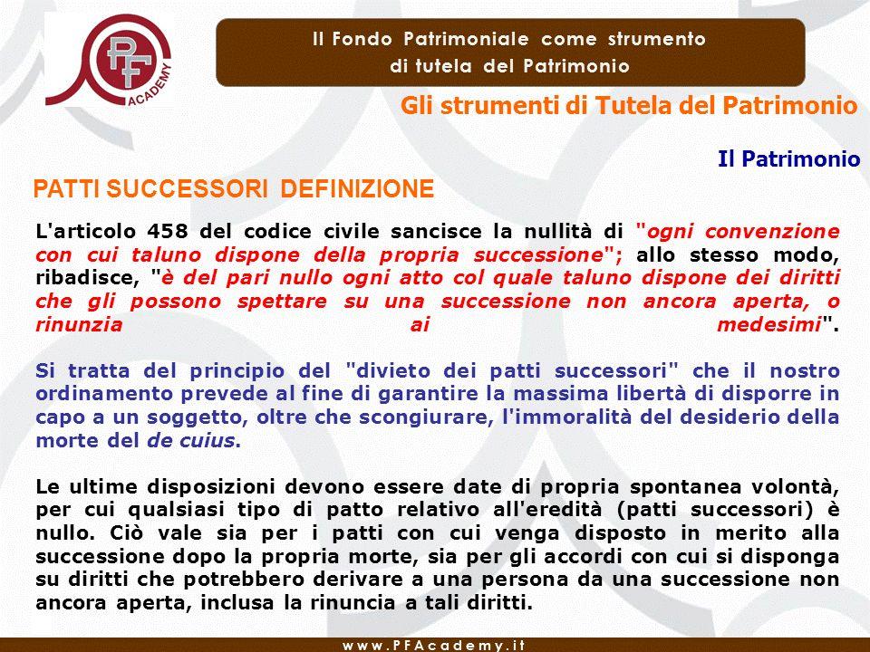Gli strumenti di Tutela del Patrimonio Il Patrimonio PATTI SUCCESSORI DEFINIZIONE L'articolo 458 del codice civile sancisce la nullità di