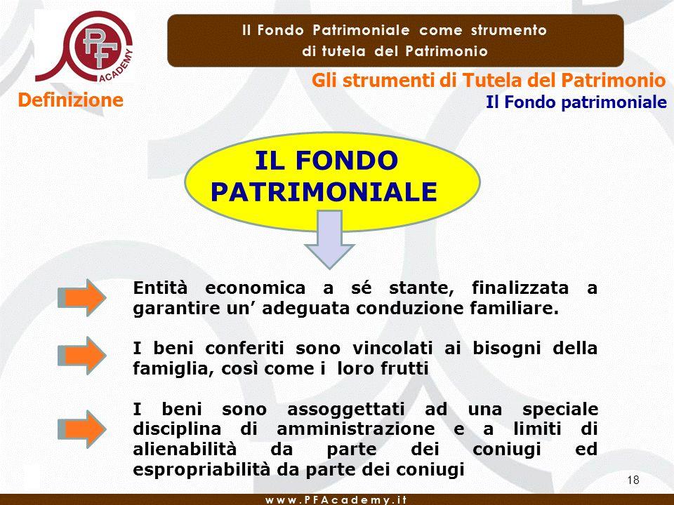 18 Definizione Gli strumenti di Tutela del Patrimonio Il Fondo patrimoniale IL FONDO PATRIMONIALE Entità economica a sé stante, finalizzata a garantire un adeguata conduzione familiare.