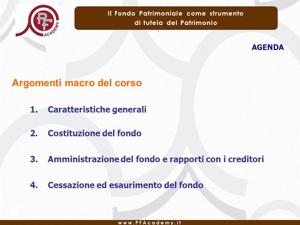 AGENDA 1. Caratteristiche generali 2. Costituzione del fondo 3. Amministrazione del fondo e rapporti con i creditori 4. Cessazione ed esaurimento del