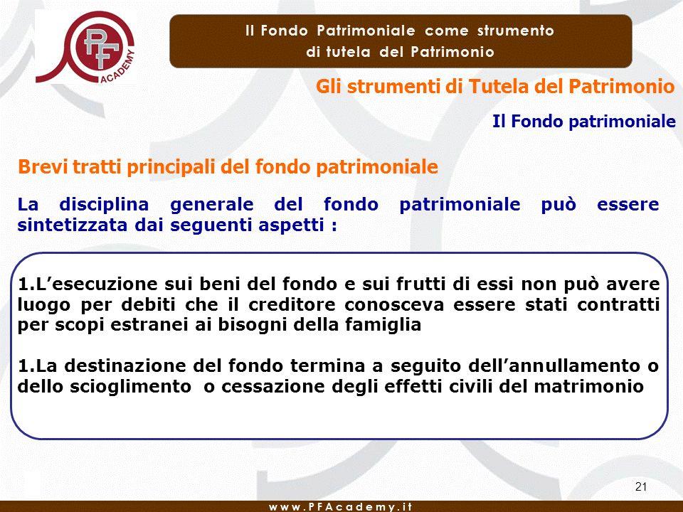21 Brevi tratti principali del fondo patrimoniale Gli strumenti di Tutela del Patrimonio Il Fondo patrimoniale La disciplina generale del fondo patrim