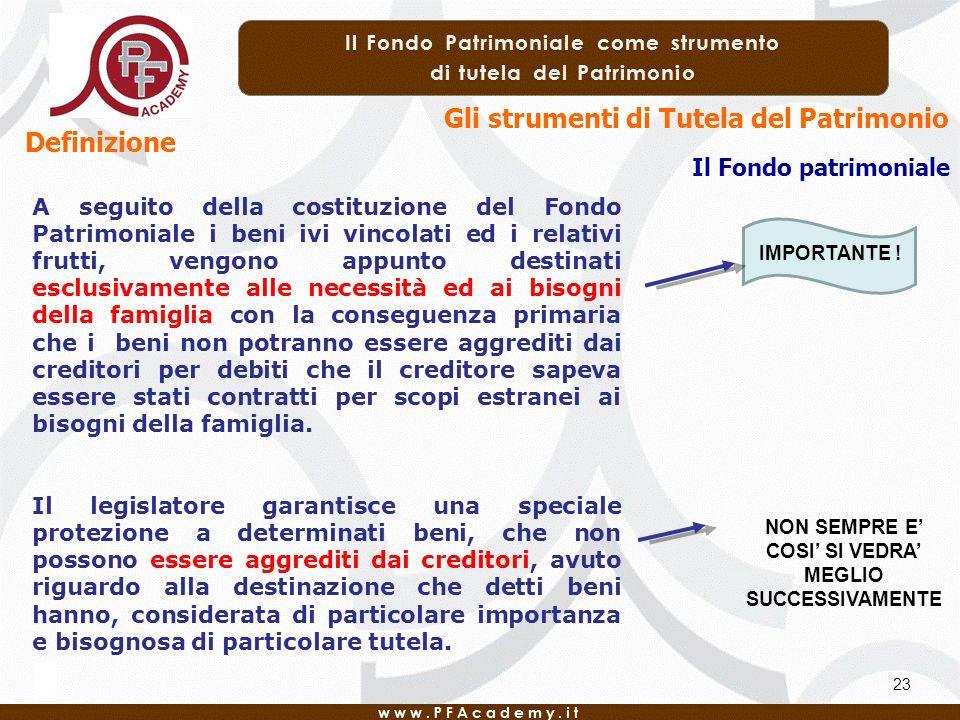 23 Definizione Gli strumenti di Tutela del Patrimonio Il Fondo patrimoniale A seguito della costituzione del Fondo Patrimoniale i beni ivi vincolati e