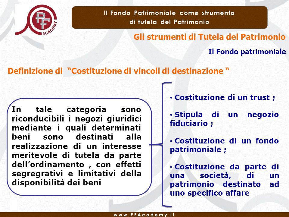 Il Fondo patrimoniale Gli strumenti di Tutela del Patrimonio Definizione di Costituzione di vincoli di destinazione In tale categoria sono riconducibi