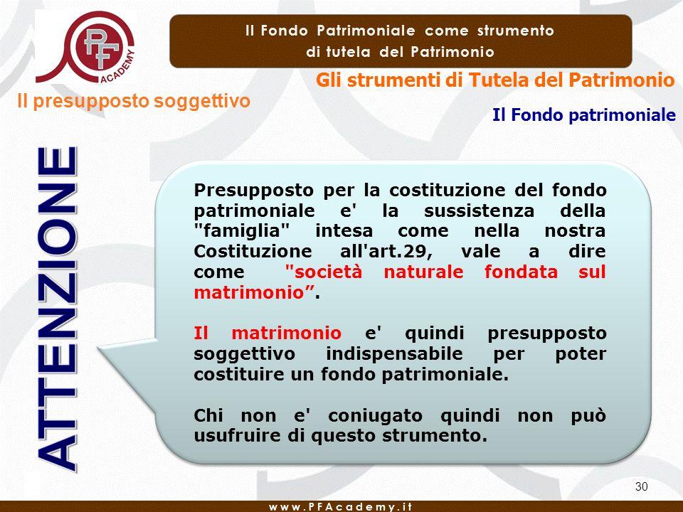 Il Fondo patrimoniale Gli strumenti di Tutela del Patrimonio 30 Il presupposto soggettivo Presupposto per la costituzione del fondo patrimoniale e' la