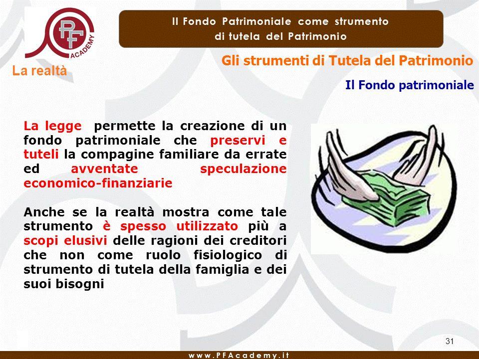 Il Fondo patrimoniale Gli strumenti di Tutela del Patrimonio 31 La realtà La legge permette la creazione di un fondo patrimoniale che preservi e tutel