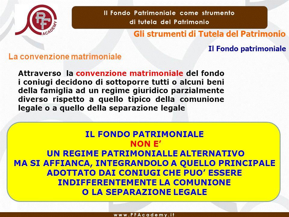 Gli strumenti di Tutela del Patrimonio Il Fondo patrimoniale La convenzione matrimoniale Attraverso la convenzione matrimoniale del fondo i coniugi de