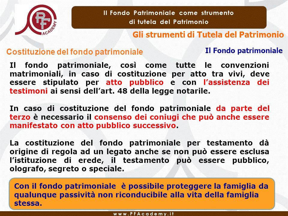 Gli strumenti di Tutela del Patrimonio Il Fondo patrimoniale Costituzione del fondo patrimoniale Il fondo patrimoniale, così come tutte le convenzioni