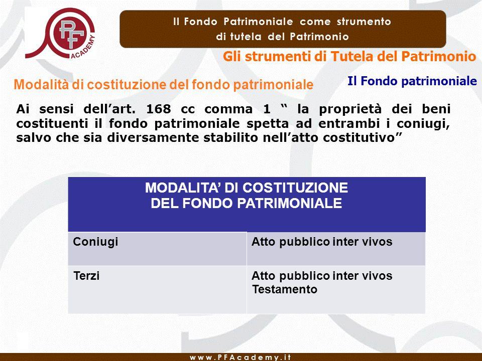 Gli strumenti di Tutela del Patrimonio Il Fondo patrimoniale Modalità di costituzione del fondo patrimoniale Ai sensi dellart. 168 cc comma 1 la propr