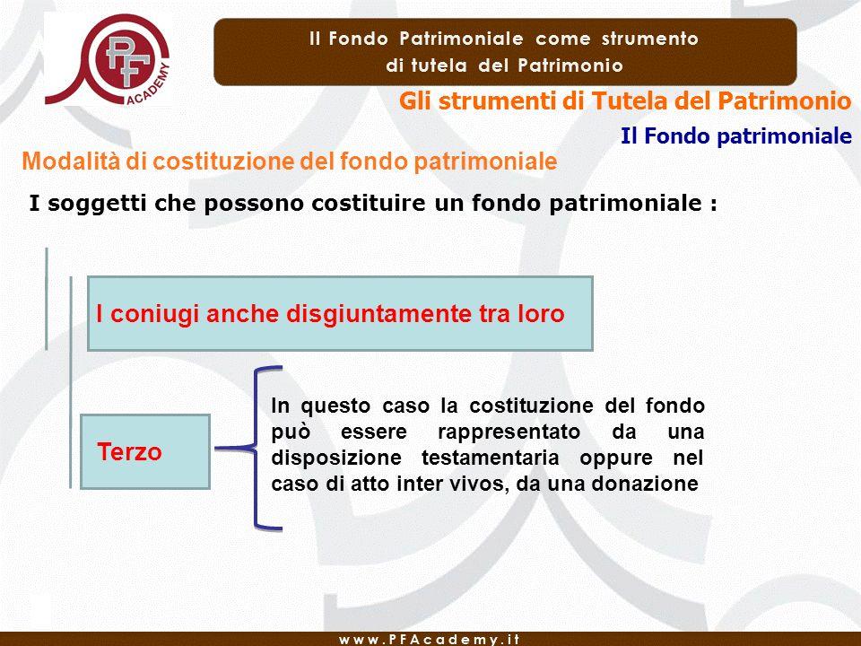 Gli strumenti di Tutela del Patrimonio Il Fondo patrimoniale Modalità di costituzione del fondo patrimoniale I soggetti che possono costituire un fond