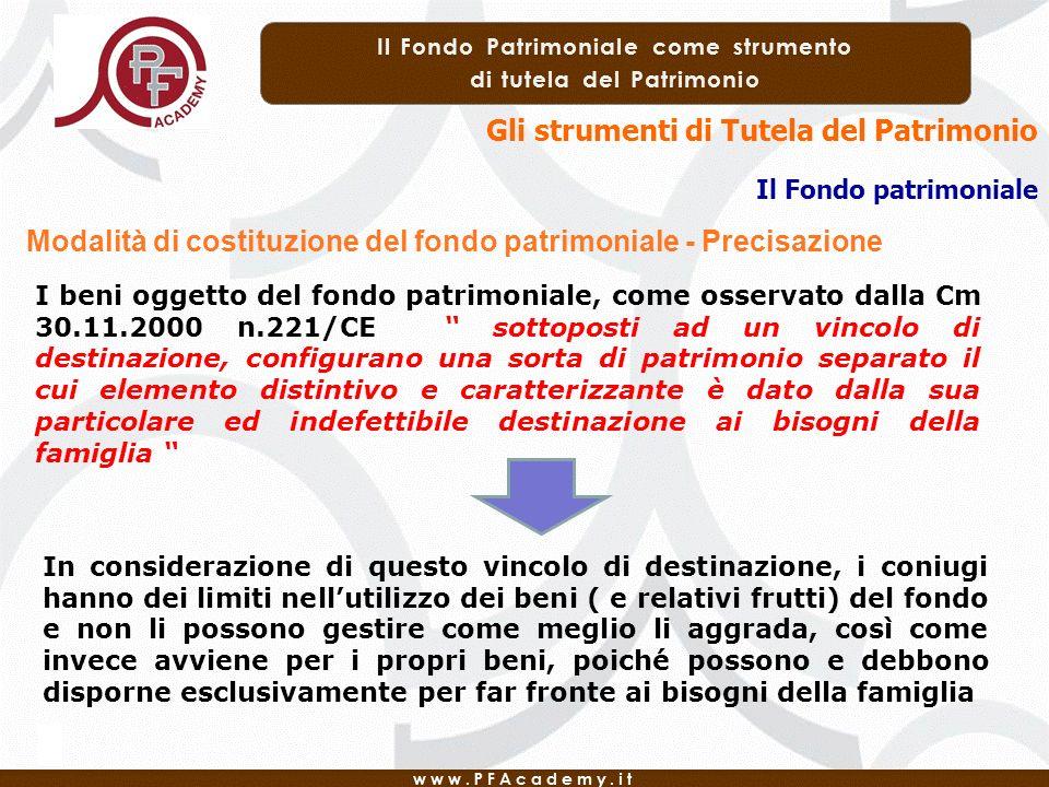 Gli strumenti di Tutela del Patrimonio Il Fondo patrimoniale I beni oggetto del fondo patrimoniale, come osservato dalla Cm 30.11.2000 n.221/CE sottop