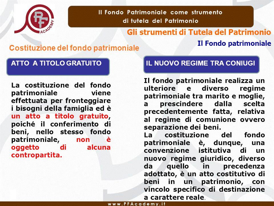 Gli strumenti di Tutela del Patrimonio Il Fondo patrimoniale Costituzione del fondo patrimoniale La costituzione del fondo patrimoniale viene effettua