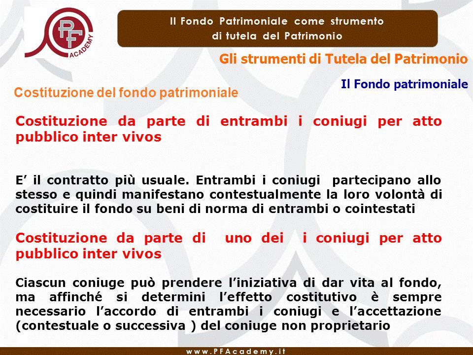 Gli strumenti di Tutela del Patrimonio Il Fondo patrimoniale Costituzione del fondo patrimoniale Costituzione da parte di entrambi i coniugi per atto