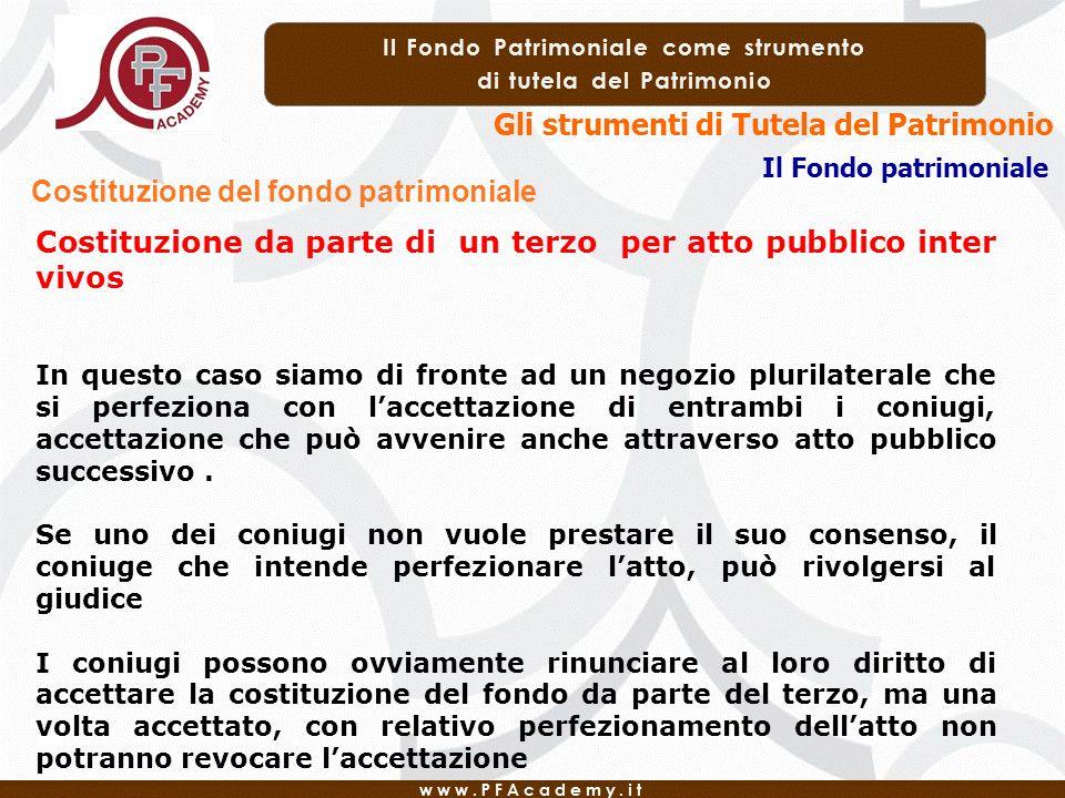 Gli strumenti di Tutela del Patrimonio Il Fondo patrimoniale Costituzione del fondo patrimoniale Costituzione da parte di un terzo per atto pubblico i