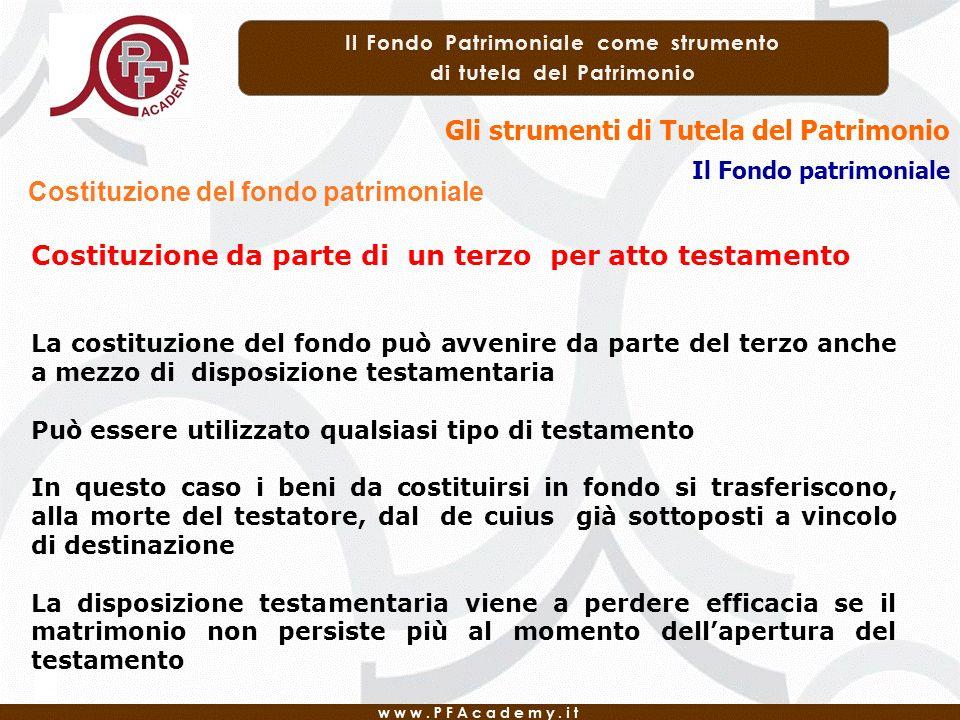 Gli strumenti di Tutela del Patrimonio Il Fondo patrimoniale Costituzione del fondo patrimoniale Costituzione da parte di un terzo per atto testamento