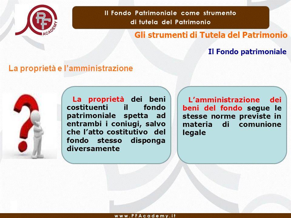 Gli strumenti di Tutela del Patrimonio Il Fondo patrimoniale La proprietà e lamministrazione La proprietà dei beni costituenti il fondo patrimoniale s