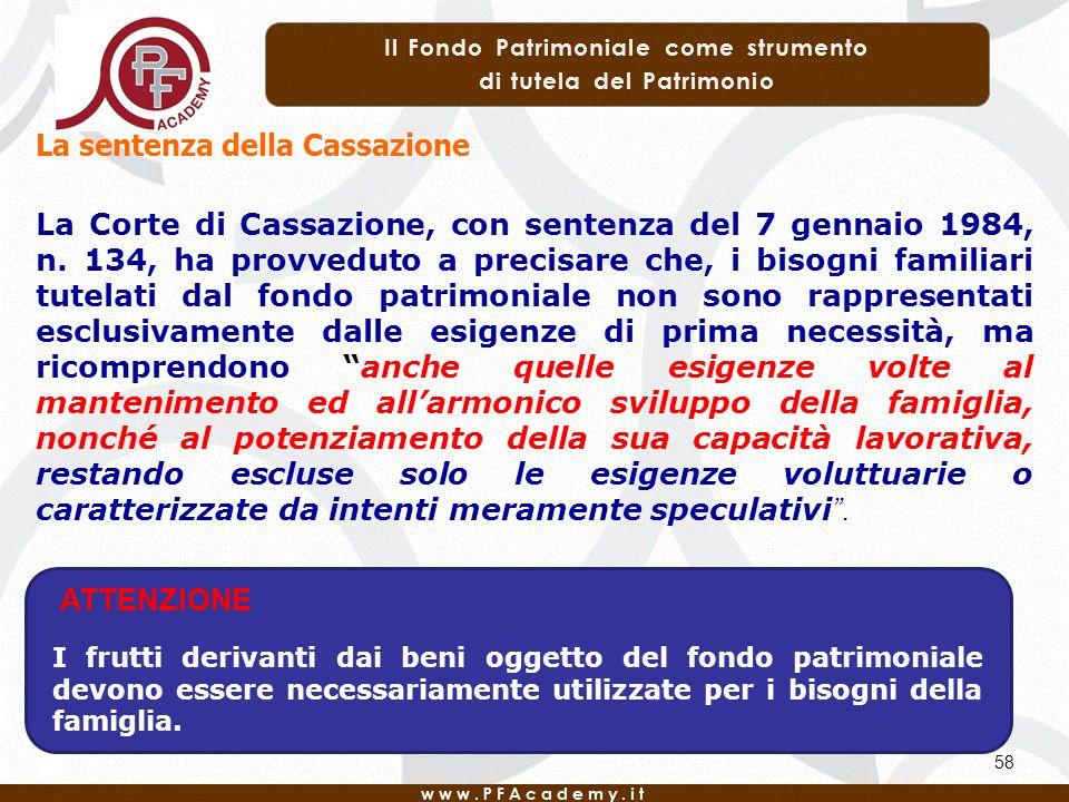 58 La Corte di Cassazione, con sentenza del 7 gennaio 1984, n. 134, ha provveduto a precisare che, i bisogni familiari tutelati dal fondo patrimoniale