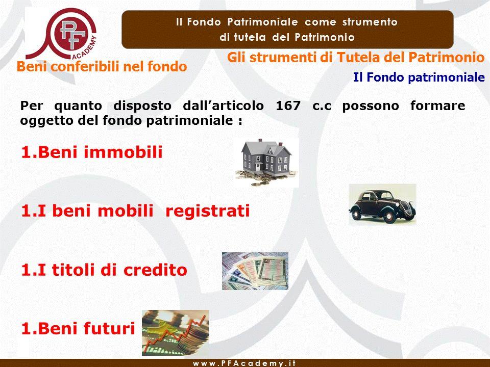 Il Fondo patrimoniale Gli strumenti di Tutela del Patrimonio Beni conferibili nel fondo Per quanto disposto dallarticolo 167 c.c possono formare ogget