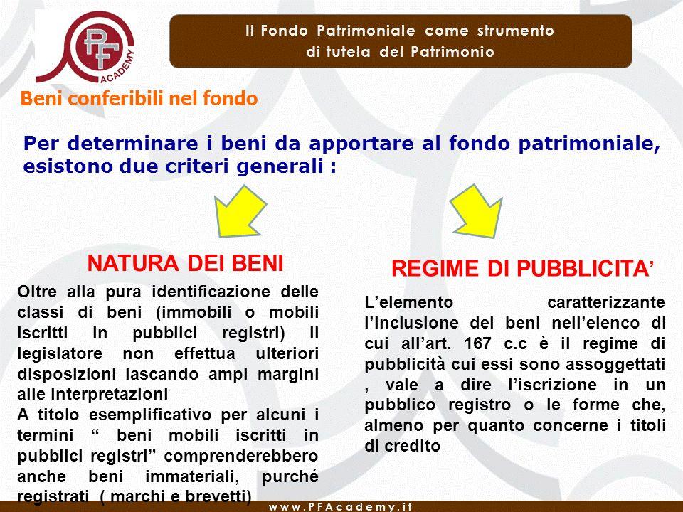 Beni conferibili nel fondo Per determinare i beni da apportare al fondo patrimoniale, esistono due criteri generali : NATURA DEI BENI REGIME DI PUBBLI