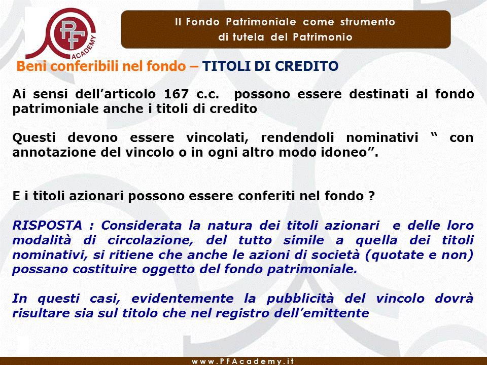 Beni conferibili nel fondo – TITOLI DI CREDITO Ai sensi dellarticolo 167 c.c. possono essere destinati al fondo patrimoniale anche i titoli di credito