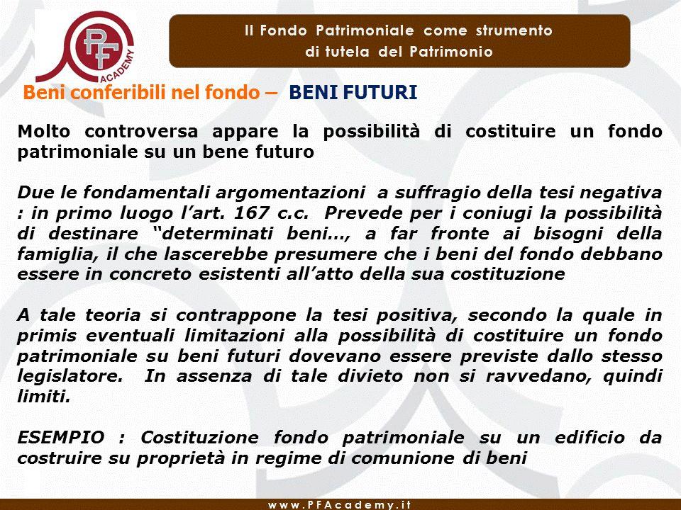 Beni conferibili nel fondo – BENI FUTURI Molto controversa appare la possibilità di costituire un fondo patrimoniale su un bene futuro Due le fondamen