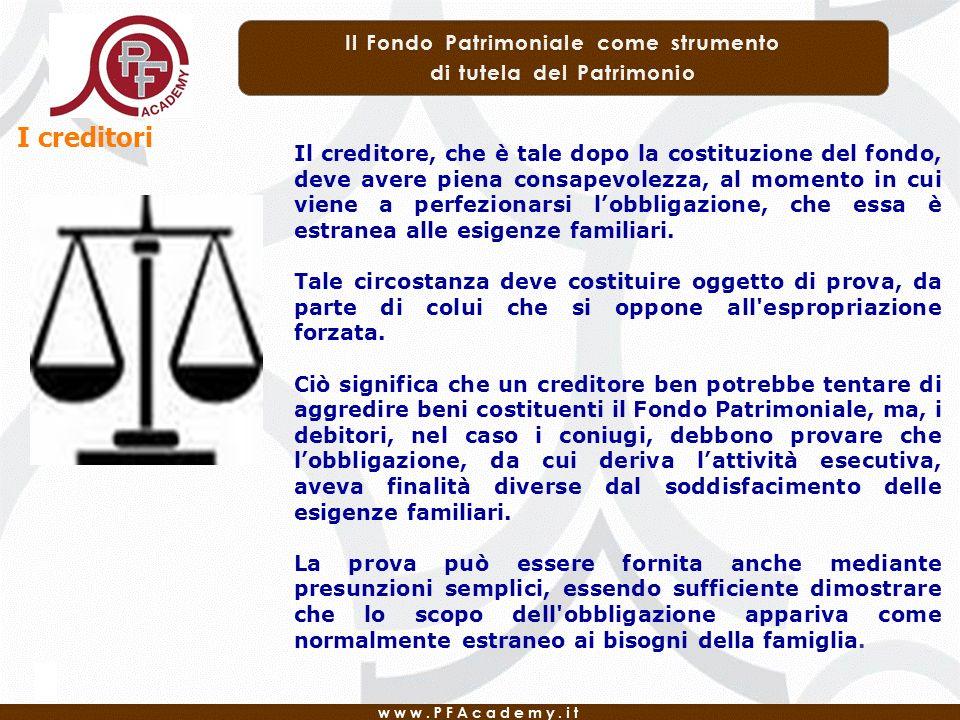 I creditori Il creditore, che è tale dopo la costituzione del fondo, deve avere piena consapevolezza, al momento in cui viene a perfezionarsi lobbligazione, che essa è estranea alle esigenze familiari.