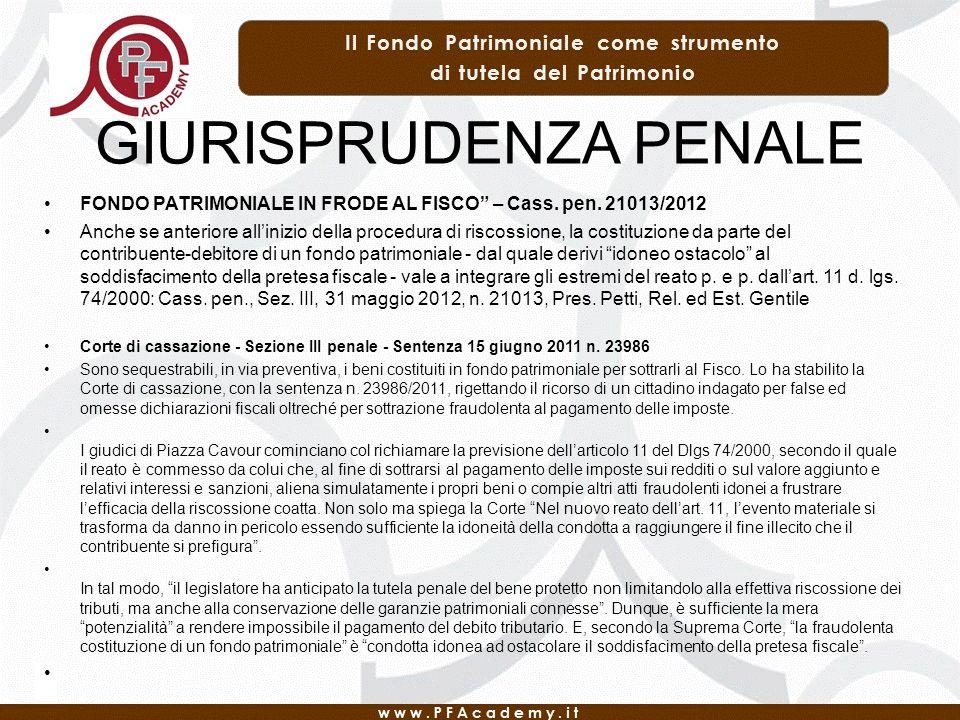 GIURISPRUDENZA PENALE FONDO PATRIMONIALE IN FRODE AL FISCO – Cass. pen. 21013/2012 Anche se anteriore allinizio della procedura di riscossione, la cos