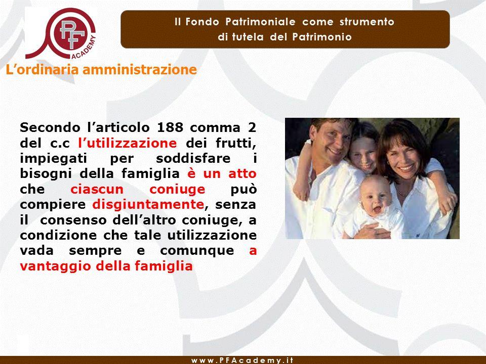 Lordinaria amministrazione Secondo larticolo 188 comma 2 del c.c lutilizzazione dei frutti, impiegati per soddisfare i bisogni della famiglia è un att