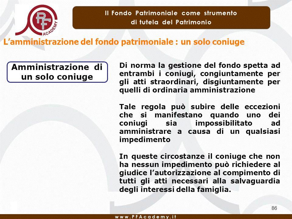 86 Lamministrazione del fondo patrimoniale : un solo coniuge Amministrazione di un solo coniuge Di norma la gestione del fondo spetta ad entrambi i co