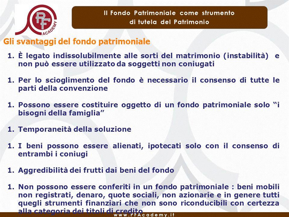Gli svantaggi del fondo patrimoniale 1.È legato indissolubilmente alle sorti del matrimonio (instabilità) e non può essere utilizzato da soggetti non
