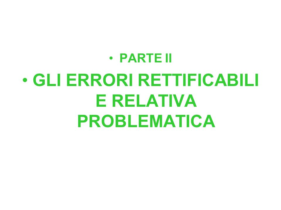 PARTE II GLI ERRORI RETTIFICABILI E RELATIVA PROBLEMATICA