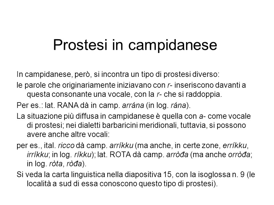 Prostesi in campidanese In campidanese, però, si incontra un tipo di prostesi diverso: le parole che originariamente iniziavano con r- inseriscono dav